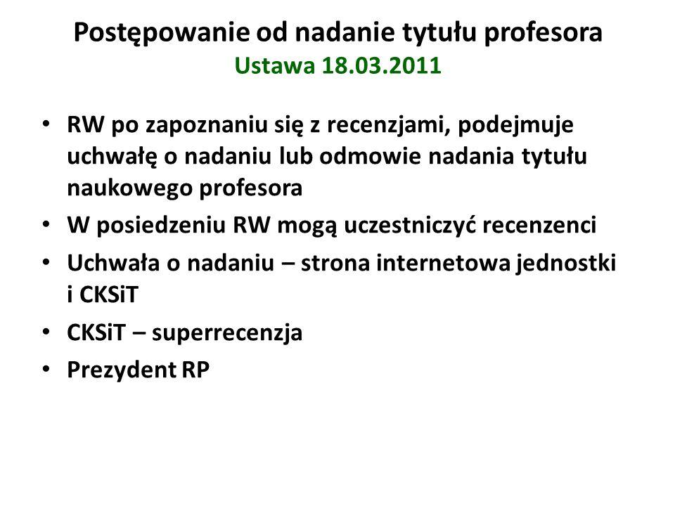 Postępowanie od nadanie tytułu profesora Ustawa 18.03.2011 RW po zapoznaniu się z recenzjami, podejmuje uchwałę o nadaniu lub odmowie nadania tytułu n