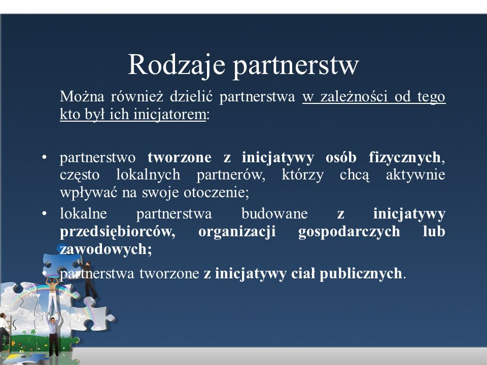 Rodzaje partnerstw Można również dzielić partnerstwa w zależności od tego kto był ich inicjatorem: partnerstwo tworzone z inicjatywy osób fizycznych,