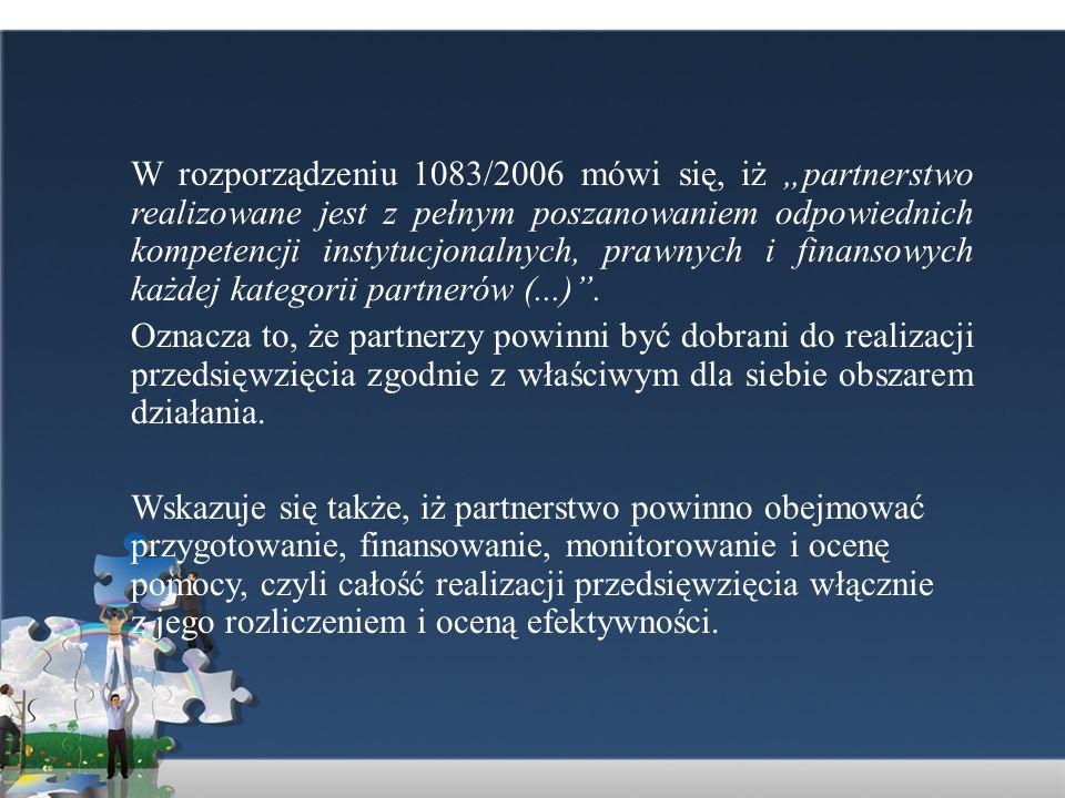 W rozporządzeniu 1083/2006 mówi się, iż partnerstwo realizowane jest z pełnym poszanowaniem odpowiednich kompetencji instytucjonalnych, prawnych i fin