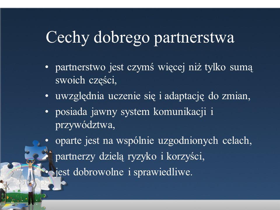 Cechy dobrego partnerstwa partnerstwo jest czymś więcej niż tylko sumą swoich części, uwzględnia uczenie się i adaptację do zmian, posiada jawny syste