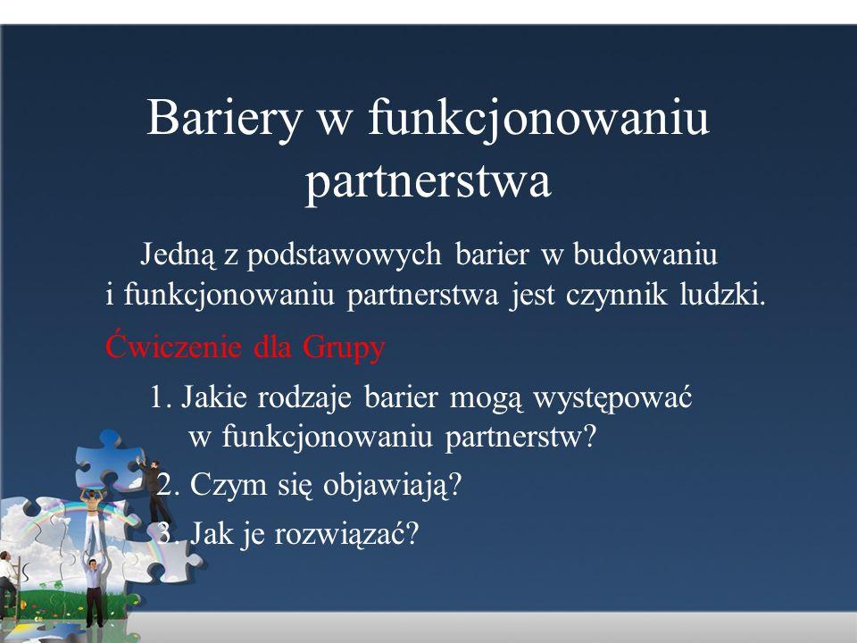 Bariery w funkcjonowaniu partnerstwa Jedną z podstawowych barier w budowaniu i funkcjonowaniu partnerstwa jest czynnik ludzki. Ćwiczenie dla Grupy 1.