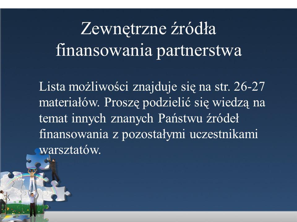 Zewnętrzne źródła finansowania partnerstwa Lista możliwości znajduje się na str. 26-27 materiałów. Proszę podzielić się wiedzą na temat innych znanych