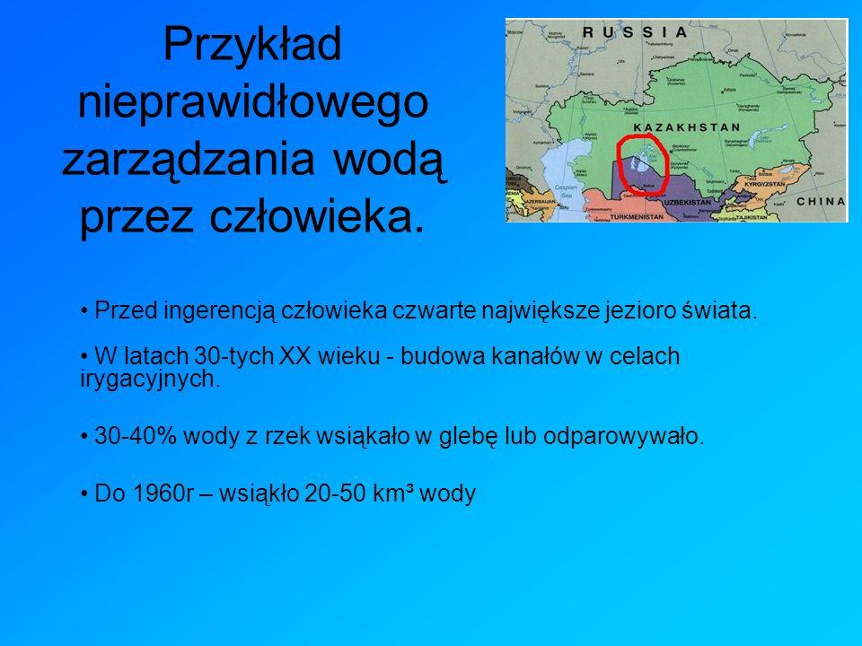 Przykład nieprawidłowego zarządzania wodą przez człowieka. Przed ingerencją człowieka czwarte największe jezioro świata. W latach 30-tych XX wieku - b