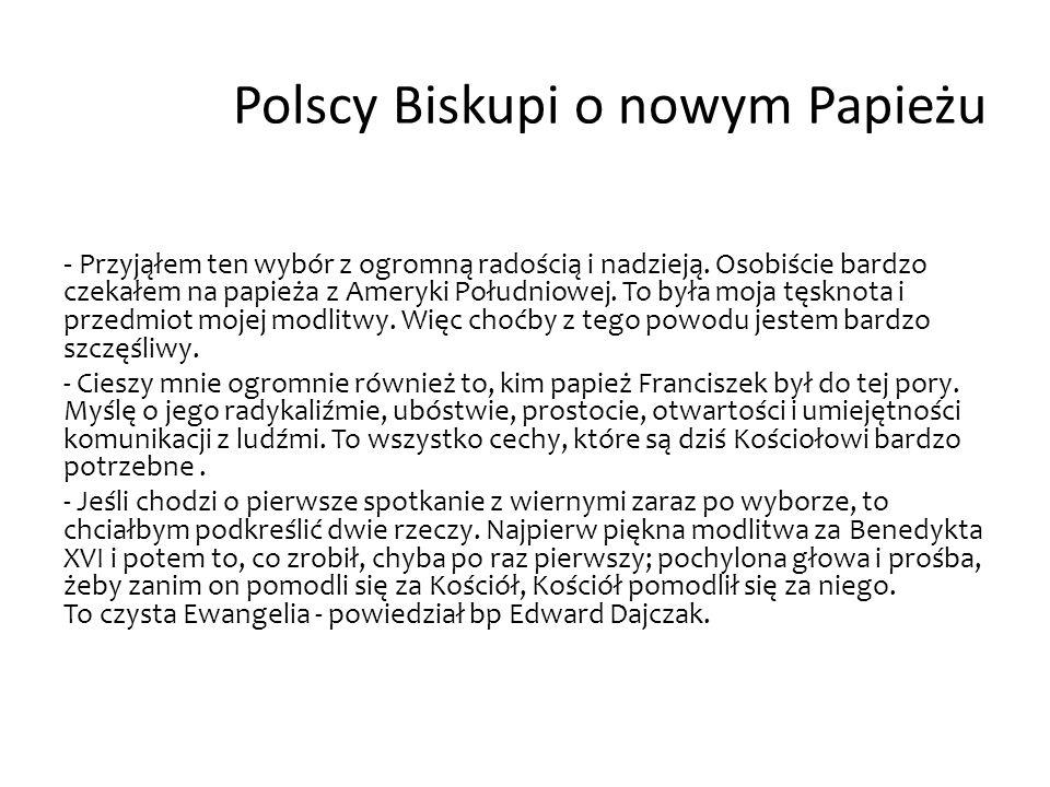 Polscy Biskupi o nowym Papieżu - Przyjąłem ten wybór z ogromną radością i nadzieją. Osobiście bardzo czekałem na papieża z Ameryki Południowej. To był