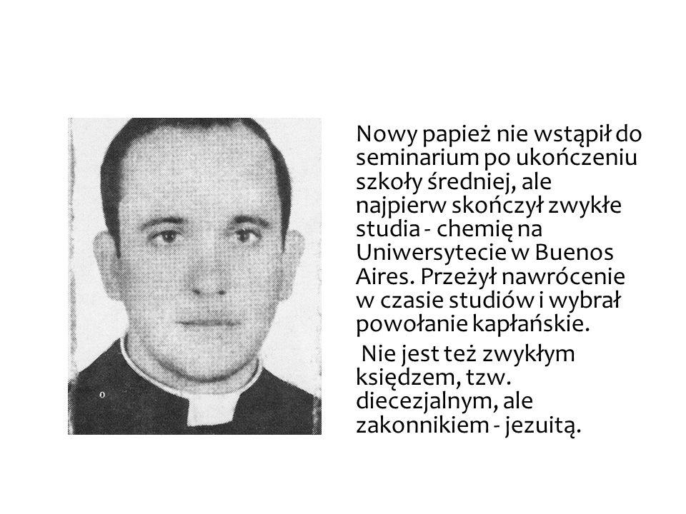 Nowy papież nie wstąpił do seminarium po ukończeniu szkoły średniej, ale najpierw skończył zwykłe studia - chemię na Uniwersytecie w Buenos Aires. Prz