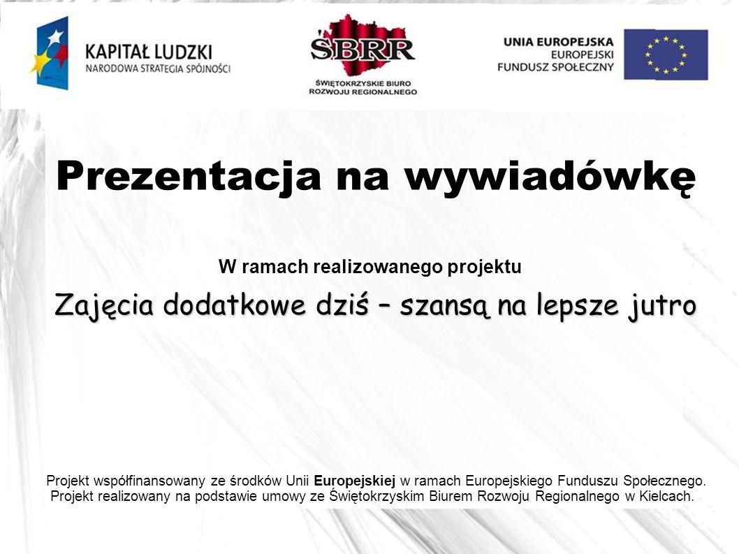 Prezentacja na wywiadówkę W ramach realizowanego projektu Zajęcia dodatkowe dziś – szansą na lepsze jutro Projekt współfinansowany ze środków Unii Eur