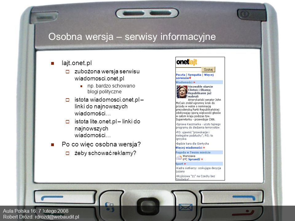 Aula Polska 16: 7 lutego 2008 Robert Drózd: rdrozd@webaudit.pl Osobna wersja – serwisy informacyjne lajt.onet.pl zubożona wersja serwisu wiadomosci.onet.pl np.