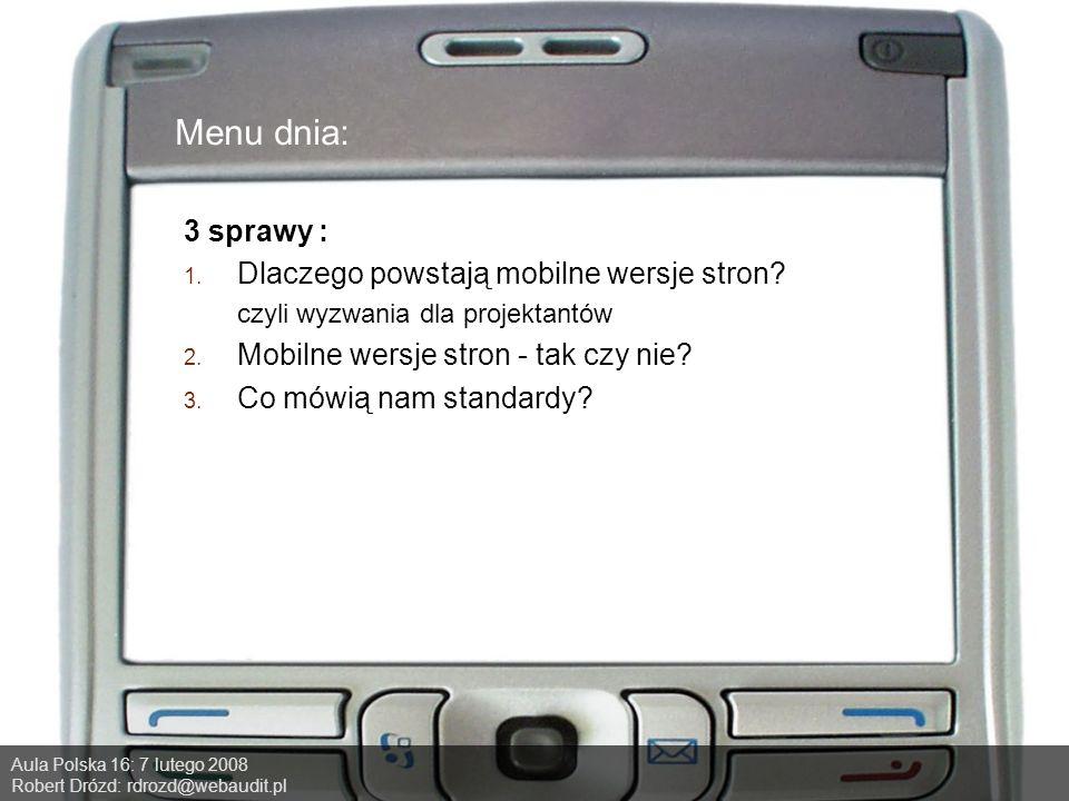 Aula Polska 16: 7 lutego 2008 Robert Drózd: rdrozd@webaudit.pl Menu dnia: 3 sprawy : 1.
