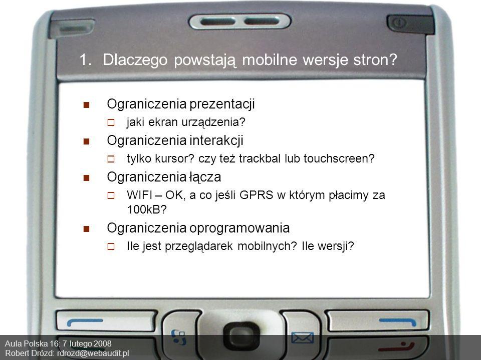Aula Polska 16: 7 lutego 2008 Robert Drózd: rdrozd@webaudit.pl 1.Dlaczego powstają mobilne wersje stron.