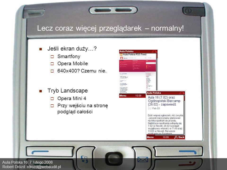 Aula Polska 16: 7 lutego 2008 Robert Drózd: rdrozd@webaudit.pl Lecz coraz więcej przeglądarek – normalny.