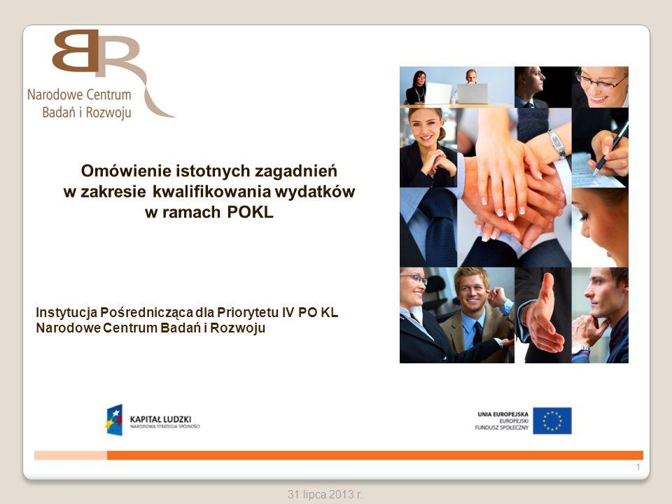 1 31 lipca 2013 r. Instytucja Pośrednicząca dla Priorytetu IV PO KL Narodowe Centrum Badań i Rozwoju