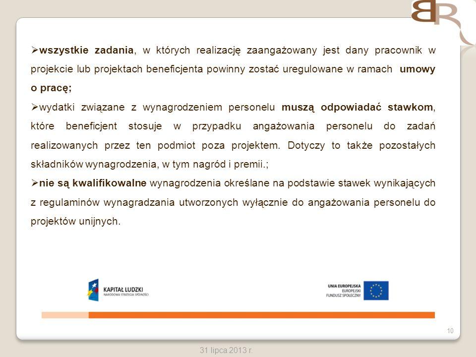 10 31 lipca 2013 r. wszystkie zadania, w których realizację zaangażowany jest dany pracownik w projekcie lub projektach beneficjenta powinny zostać ur