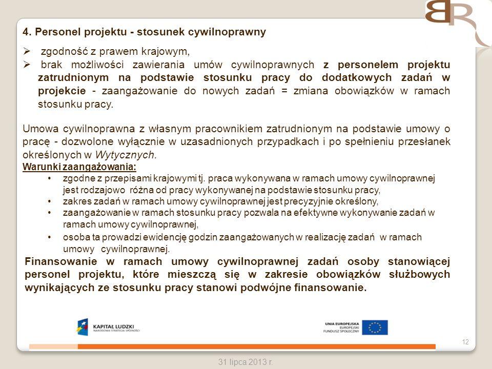 12 31 lipca 2013 r. 4. Personel projektu - stosunek cywilnoprawny zgodność z prawem krajowym, brak możliwości zawierania umów cywilnoprawnych z person