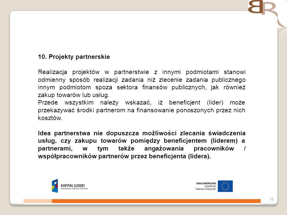 4 listopada 201316 10. Projekty partnerskie Realizacja projektów w partnerstwie z innymi podmiotami stanowi odmienny sposób realizacji zadania niż zle