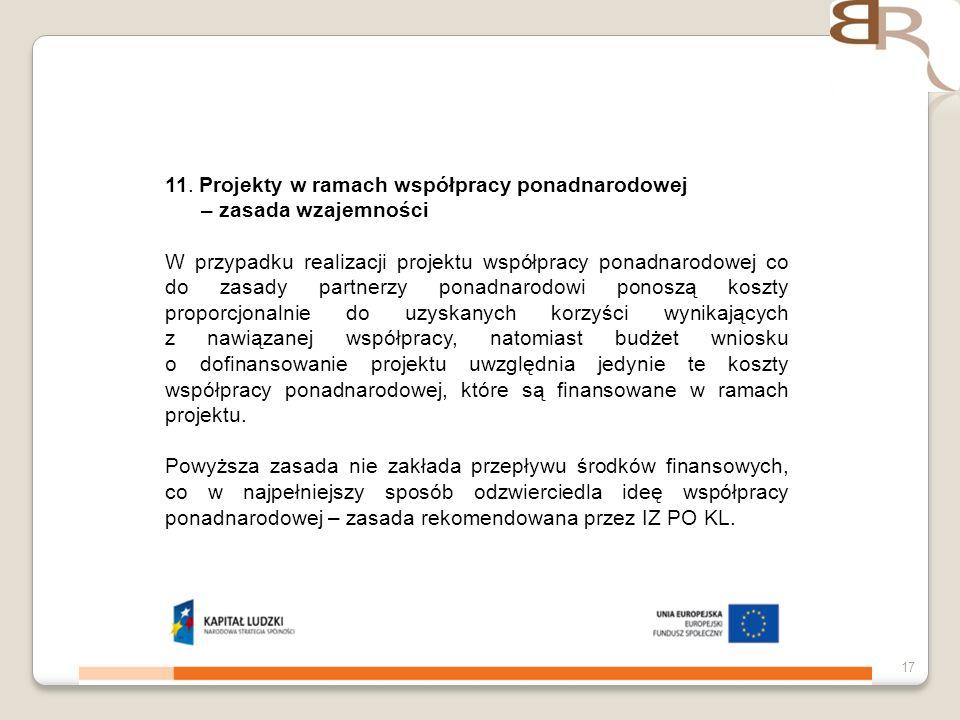 4 listopada 201317 11. Projekty w ramach współpracy ponadnarodowej – zasada wzajemności W przypadku realizacji projektu współpracy ponadnarodowej co d