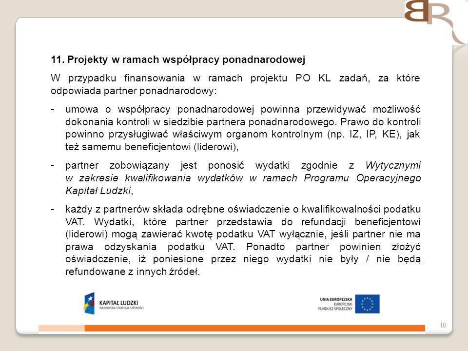 4 listopada 201318 11. Projekty w ramach współpracy ponadnarodowej W przypadku finansowania w ramach projektu PO KL zadań, za które odpowiada partner