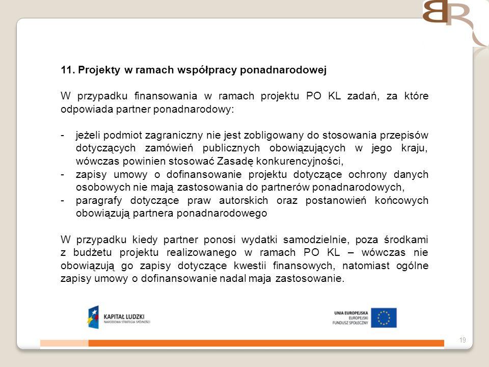 4 listopada 201319 11. Projekty w ramach współpracy ponadnarodowej W przypadku finansowania w ramach projektu PO KL zadań, za które odpowiada partner