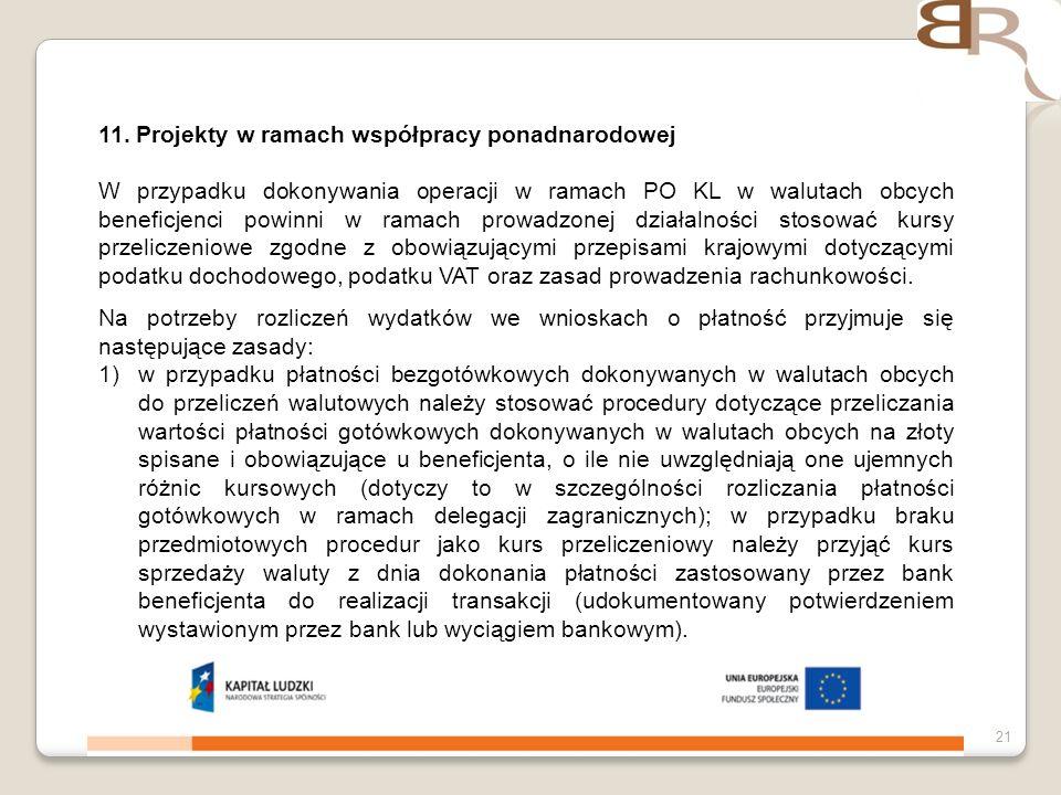 4 listopada 201321 11. Projekty w ramach współpracy ponadnarodowej W przypadku dokonywania operacji w ramach PO KL w walutach obcych beneficjenci powi