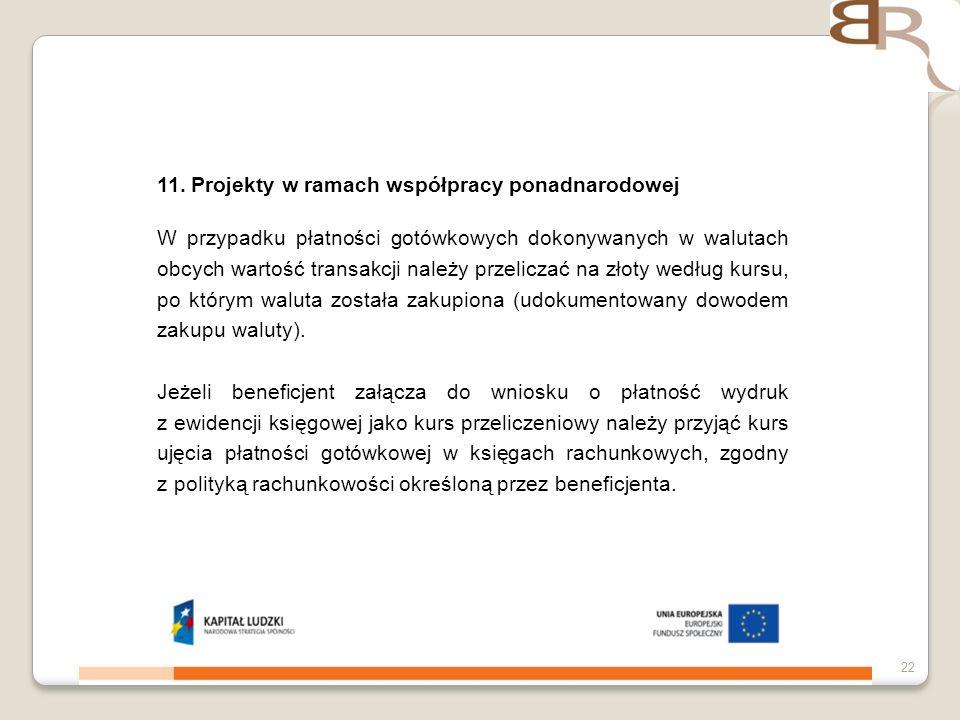 4 listopada 201322 11. Projekty w ramach współpracy ponadnarodowej W przypadku płatności gotówkowych dokonywanych w walutach obcych wartość transakcji