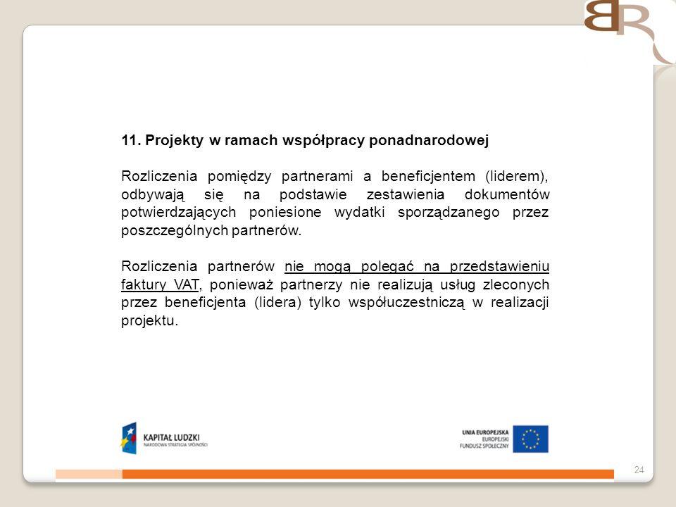 4 listopada 201324 11. Projekty w ramach współpracy ponadnarodowej Rozliczenia pomiędzy partnerami a beneficjentem (liderem), odbywają się na podstawi