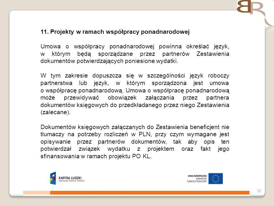 4 listopada 201326 11. Projekty w ramach współpracy ponadnarodowej Umowa o współpracy ponadnarodowej powinna określać język, w którym będą sporządzane