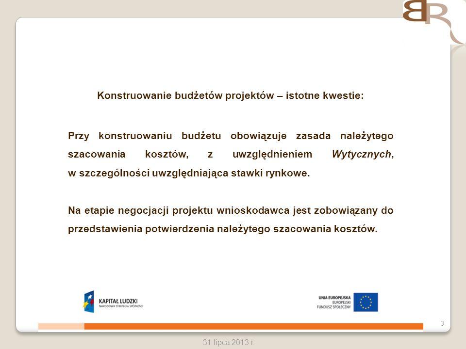 3 31 lipca 2013 r. Konstruowanie budżetów projektów – istotne kwestie: Przy konstruowaniu budżetu obowiązuje zasada należytego szacowania kosztów, z u