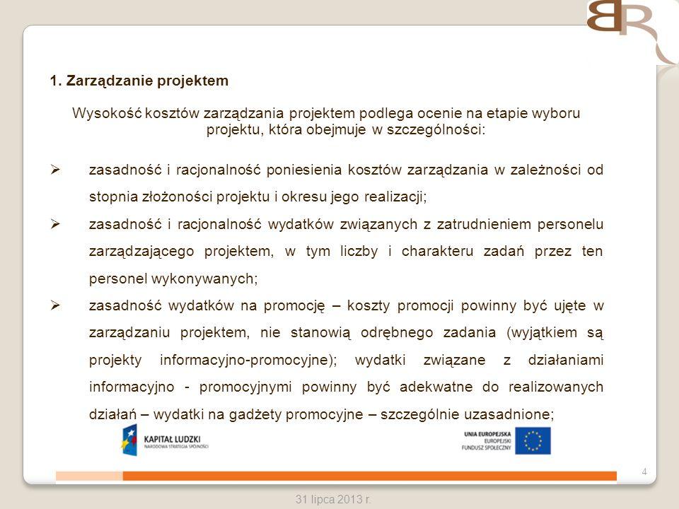 4 31 lipca 2013 r. 1. Zarządzanie projektem Wysokość kosztów zarządzania projektem podlega ocenie na etapie wyboru projektu, która obejmuje w szczegól