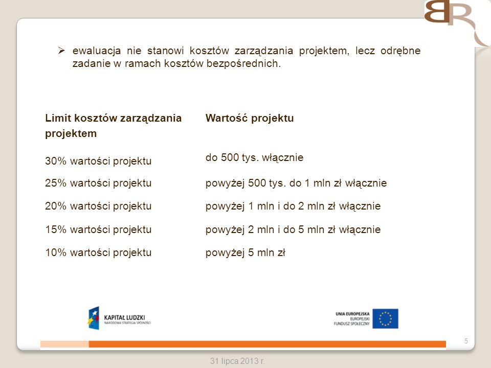 5 31 lipca 2013 r. ewaluacja nie stanowi kosztów zarządzania projektem, lecz odrębne zadanie w ramach kosztów bezpośrednich. Limit kosztów zarządzania