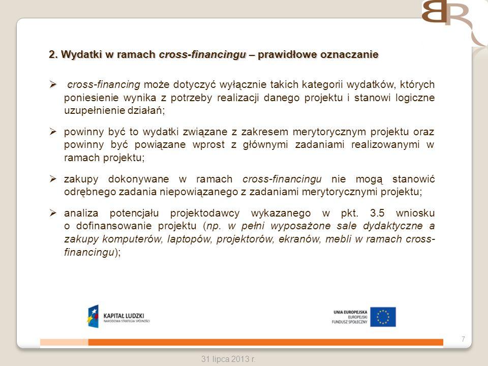 7 31 lipca 2013 r. 2. Wydatki w ramach cross-financingu – prawidłowe oznaczanie c cross-financing może dotyczyć wyłącznie takich kategorii wydatków, k