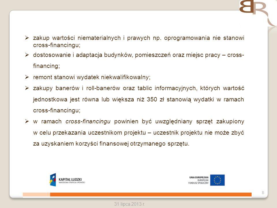 8 31 lipca 2013 r. zakup wartości niematerialnych i prawych np. oprogramowania nie stanowi cross-financingu; dostosowanie i adaptacja budynków, pomies