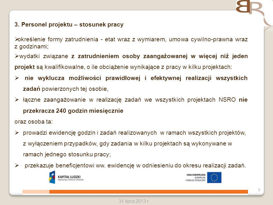 9 31 lipca 2013 r. 3. Personel projektu – stosunek pracy określenie formy zatrudnienia - etat wraz z wymiarem, umowa cywilno-prawna wraz z godzinami;