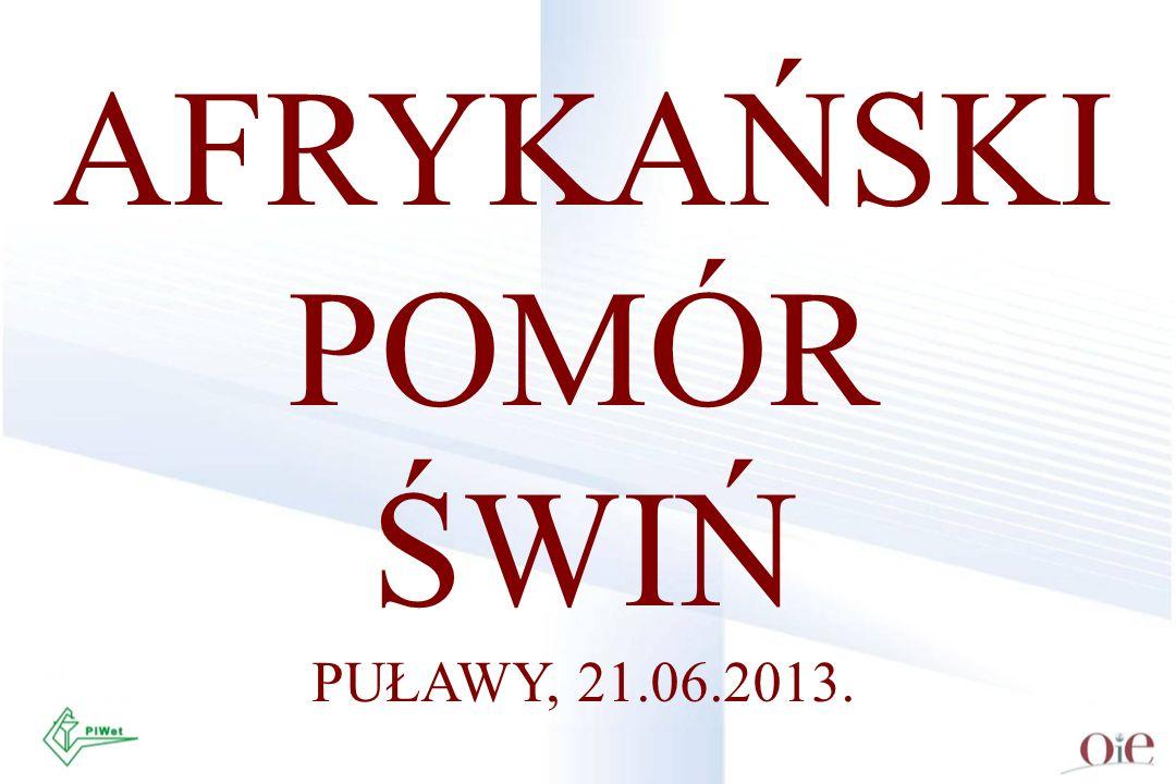 Stan na 18.06. 2013. Smoleńsk (dziki) Woroneż 14 ognisk u świń domowych Wołgograd 2 ogniska