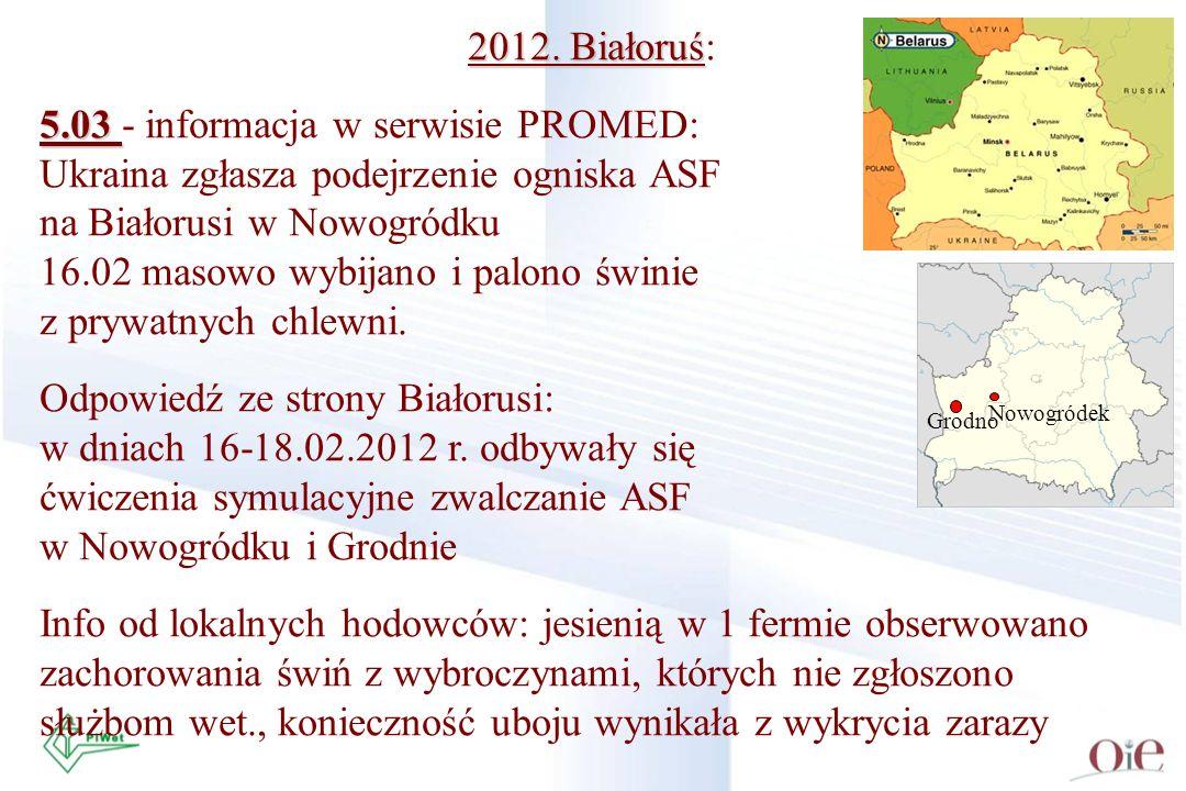 2012. Białoruś 2012. Białoruś: 5.03 5.03 - informacja w serwisie PROMED: Ukraina zgłasza podejrzenie ogniska ASF na Białorusi w Nowogródku 16.02 masow