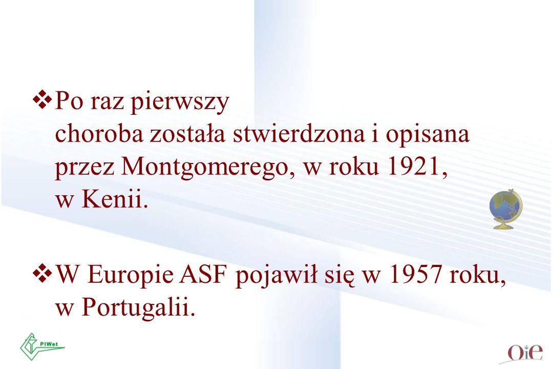 Po raz pierwszy choroba została stwierdzona i opisana przez Montgomerego, w roku 1921, w Kenii. W Europie ASF pojawił się w 1957 roku, w Portugalii.