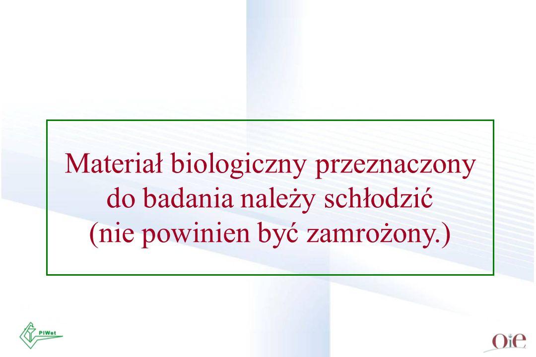 Materiał biologiczny przeznaczony do badania należy schłodzić (nie powinien być zamrożony.)