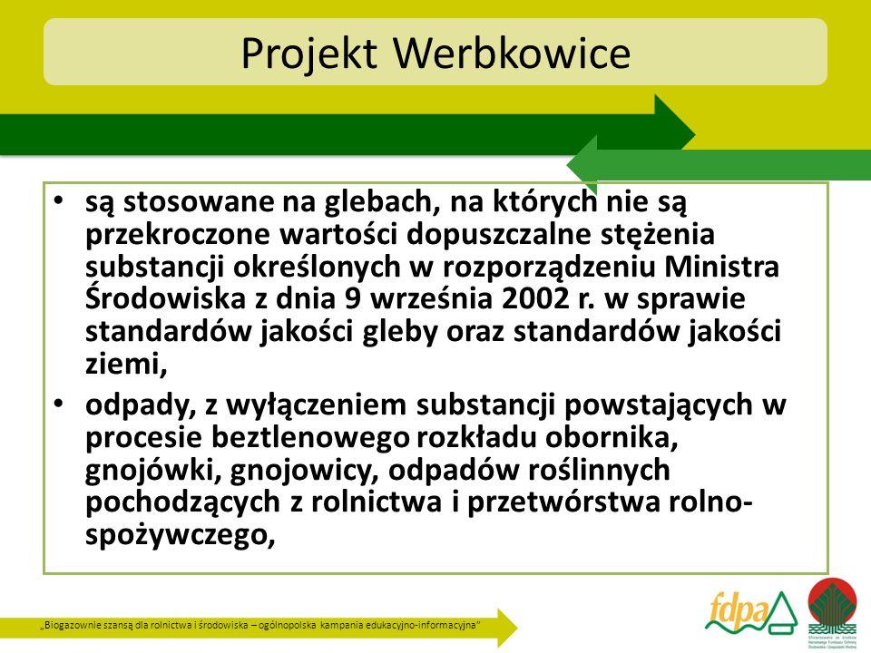 Biogazownie szansą dla rolnictwa i środowiska – ogólnopolska kampania edukacyjno-informacyjna Projekt Werbkowice są stosowane na glebach, na których n
