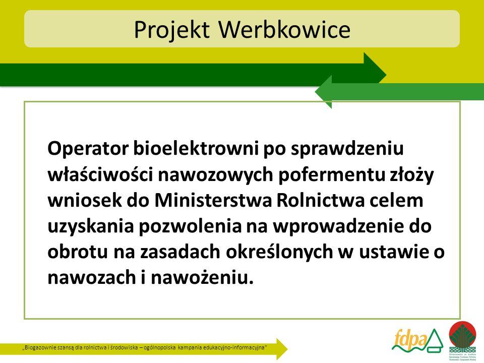 Biogazownie szansą dla rolnictwa i środowiska – ogólnopolska kampania edukacyjno-informacyjna Projekt Werbkowice Operator bioelektrowni po sprawdzeniu