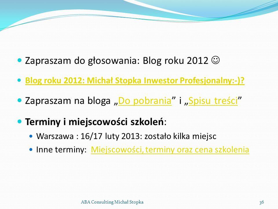 Zapraszam do głosowania: Blog roku 2012 Blog roku 2012: Michał Stopka Inwestor Profesjonalny:-)? Zapraszam na bloga Do pobrania i Spisu treściDo pobra