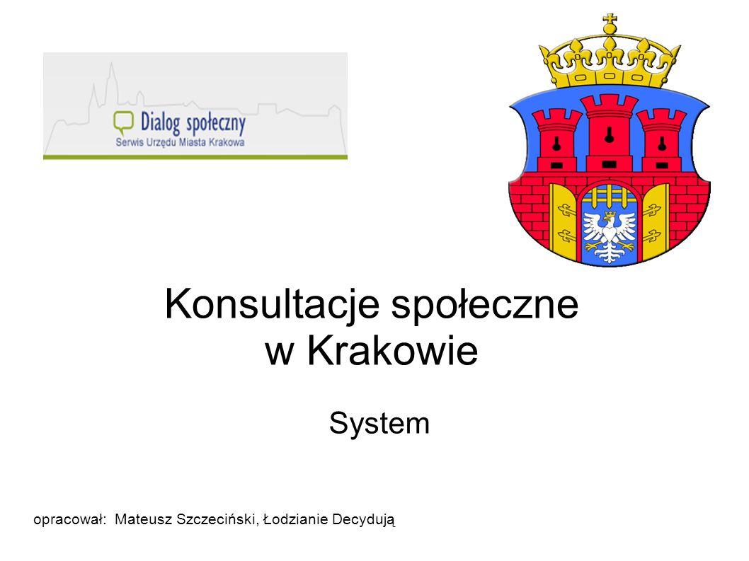 Konsultacje społeczne w Krakowie System opracował: Mateusz Szczeciński, Łodzianie Decydują
