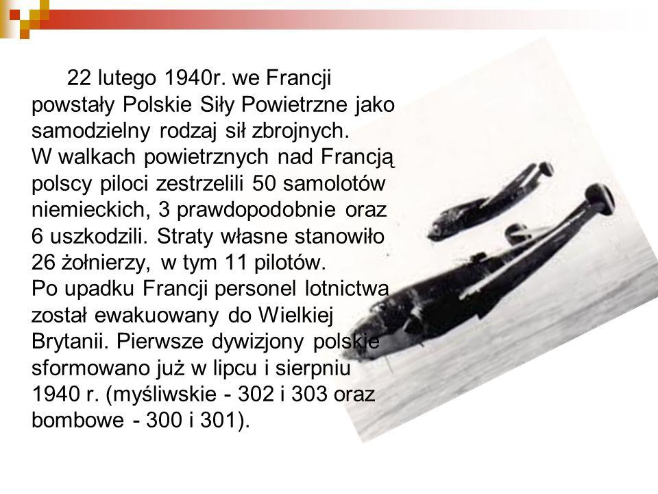 22 lutego 1940r. we Francji powstały Polskie Siły Powietrzne jako samodzielny rodzaj sił zbrojnych. W walkach powietrznych nad Francją polscy piloci z