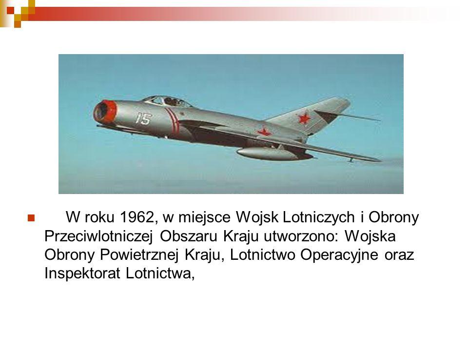 W roku 1962, w miejsce Wojsk Lotniczych i Obrony Przeciwlotniczej Obszaru Kraju utworzono: Wojska Obrony Powietrznej Kraju, Lotnictwo Operacyjne oraz