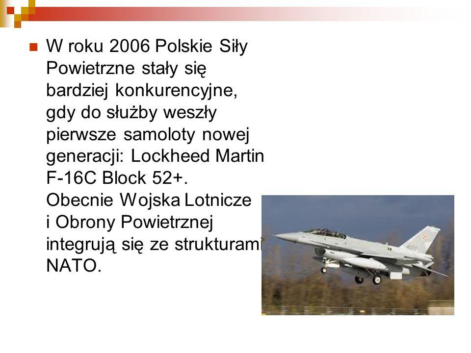 W roku 2006 Polskie Siły Powietrzne stały się bardziej konkurencyjne, gdy do służby weszły pierwsze samoloty nowej generacji: Lockheed Martin F-16C Bl