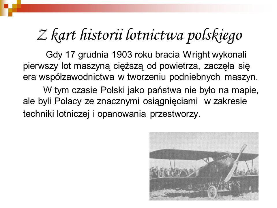 Z kart historii lotnictwa polskiego Gdy 17 grudnia 1903 roku bracia Wright wykonali pierwszy lot maszyną cięższą od powietrza, zaczęła się era współza