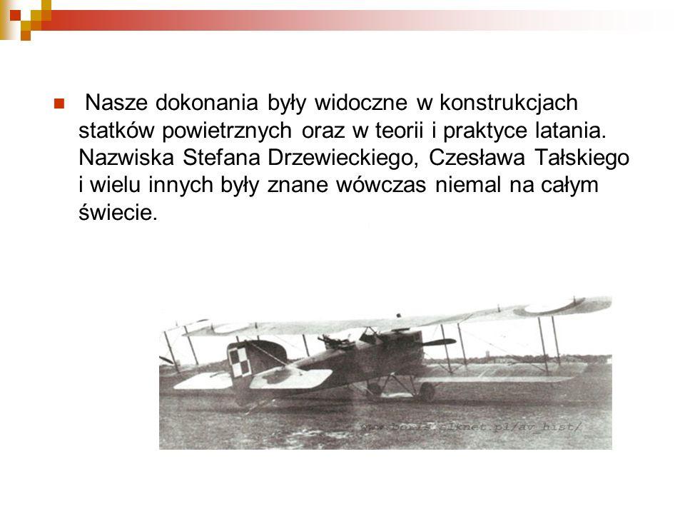 Nasze dokonania były widoczne w konstrukcjach statków powietrznych oraz w teorii i praktyce latania. Nazwiska Stefana Drzewieckiego, Czesława Tałskieg