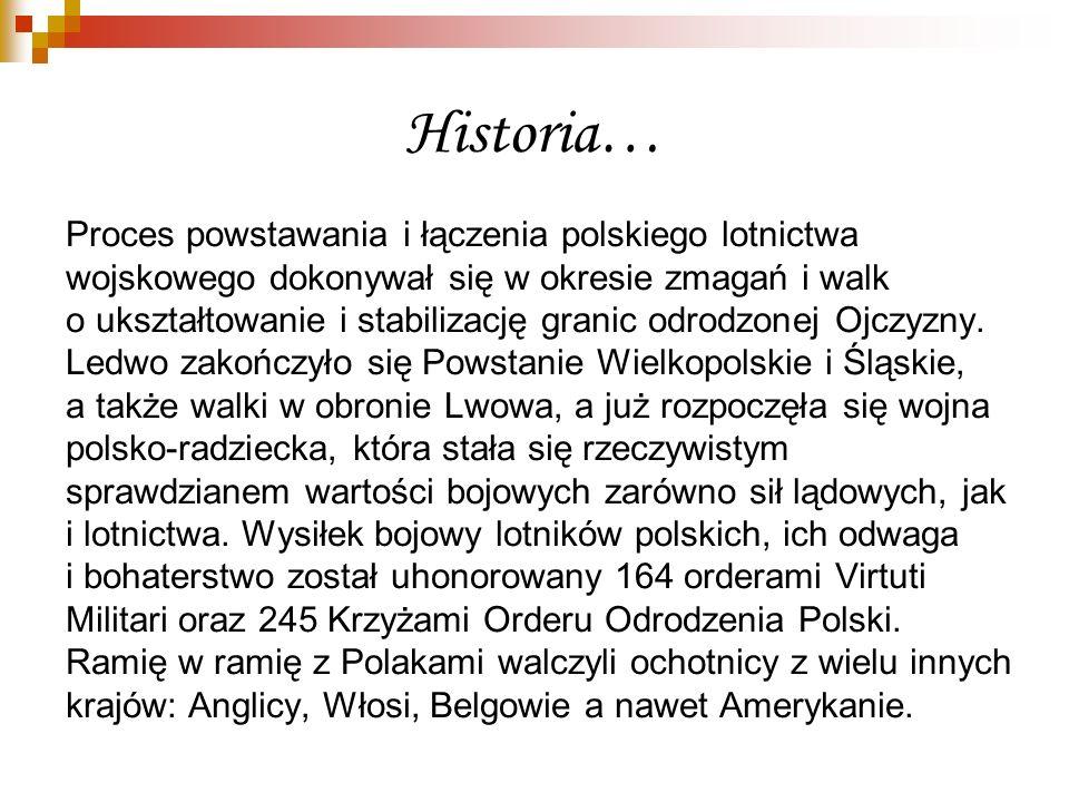 Historia… Proces powstawania i łączenia polskiego lotnictwa wojskowego dokonywał się w okresie zmagań i walk o ukształtowanie i stabilizację granic od