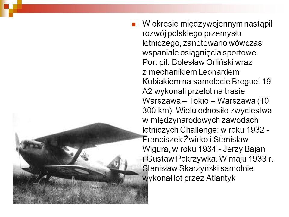 W okresie międzywojennym nastąpił rozwój polskiego przemysłu lotniczego, zanotowano wówczas wspaniałe osiągnięcia sportowe. Por. pil. Bolesław Orlińsk