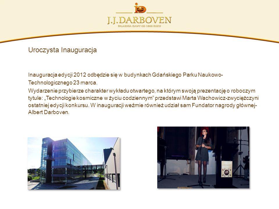Uroczysta Inauguracja Inauguracja edycji 2012 odbędzie się w budynkach Gdańskiego Parku Naukowo- Technologicznego 23 marca. Wydarzenie przybierze char
