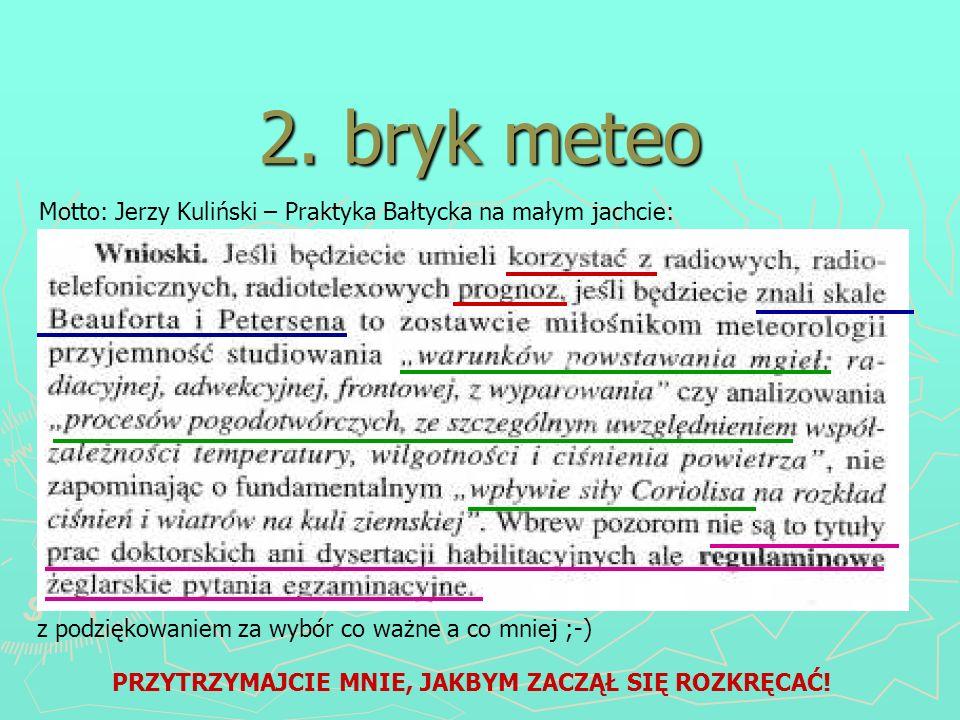 2. bryk meteo Motto: Jerzy Kuliński – Praktyka Bałtycka na małym jachcie: z podziękowaniem za wybór co ważne a co mniej ;-) PRZYTRZYMAJCIE MNIE, JAKBY