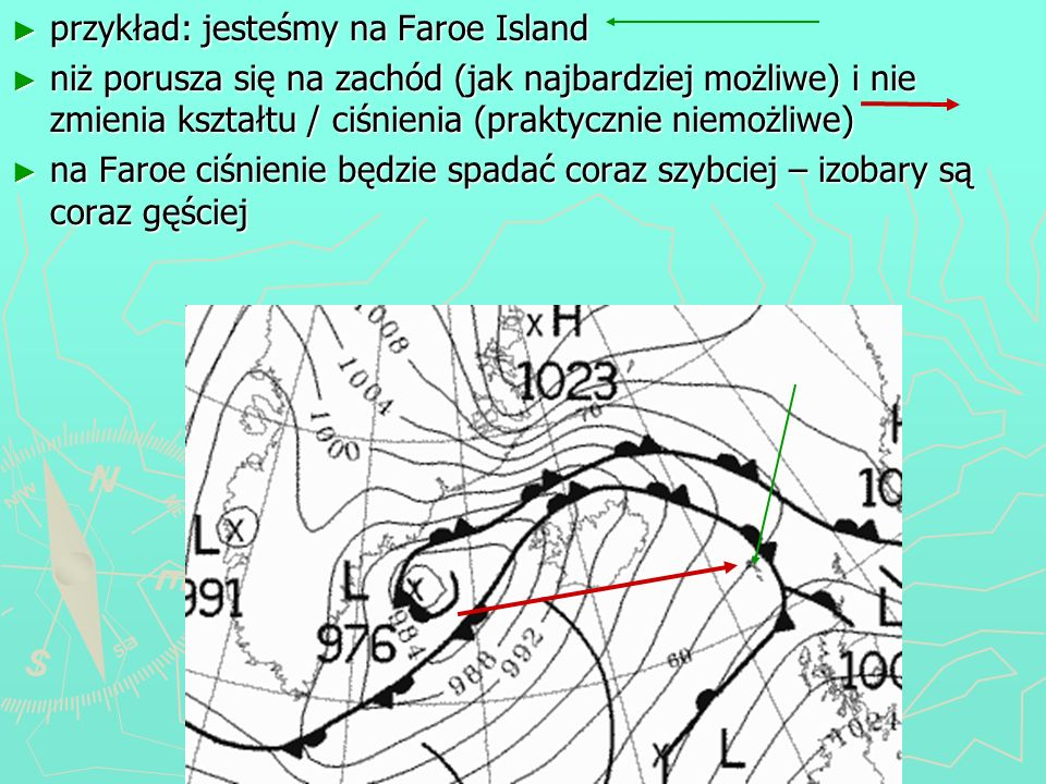przykład: jesteśmy na Faroe Island przykład: jesteśmy na Faroe Island niż porusza się na zachód (jak najbardziej możliwe) i nie zmienia kształtu / ciś