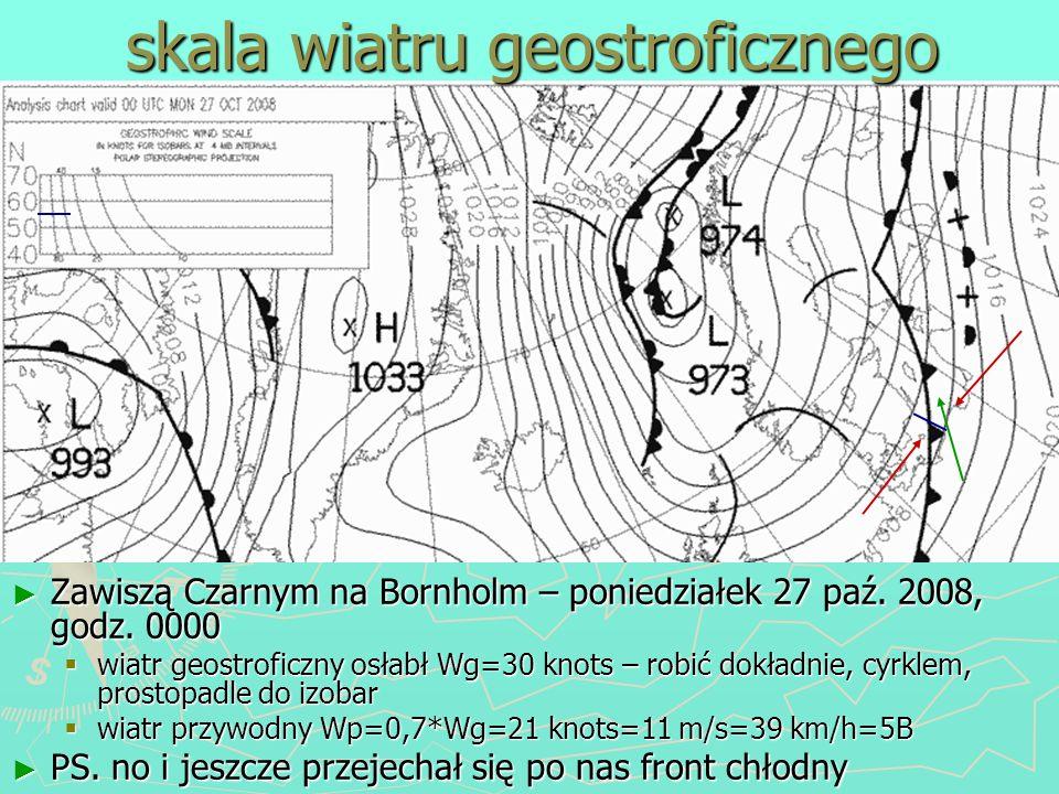 Zawiszą Czarnym na Bornholm – poniedziałek 27 paź. 2008, godz. 0000 wiatr geostroficzny osłabł Wg=30 knots – robić dokładnie, cyrklem, prostopadle do